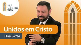 Unidos em Cristo (Filipenses 2.1-4) por Rev. Robert F. Mota