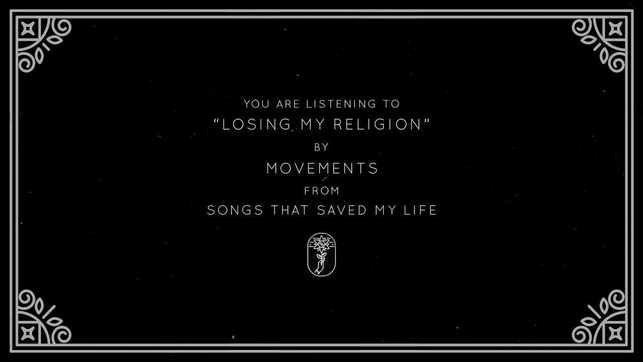 Movements - Losing My Religion (Visual)