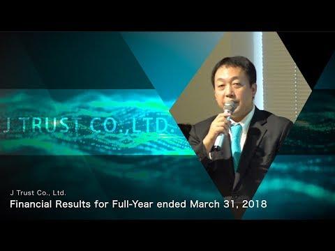 J Trust Co., Ltd. Earnings Presentation for the Q4/Full-Year FY03/2018 (Nobuyoshi Fujisawa)