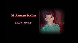LoVe Beat  | M AmmAr MaLik