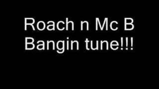 Bangin maximes tune Roach and mc b