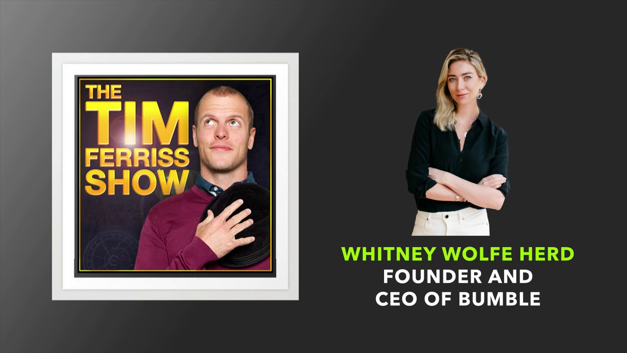 Whitney Wolfe Herd | The Tim Ferriss Show (Podcast)
