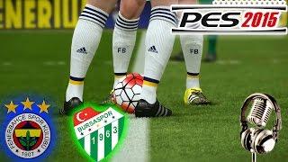 FENERBAHÇE-BURSASPOR Maçı | PES 2015 Türkçe Spikerli