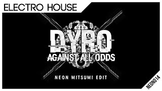 [Electro House]: Dyro - Against All Odds (Neon Mitsumi Edit)