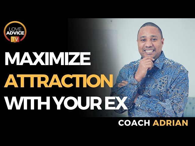How To Seal The Deal With Your Ex | Maximize Attraction Power