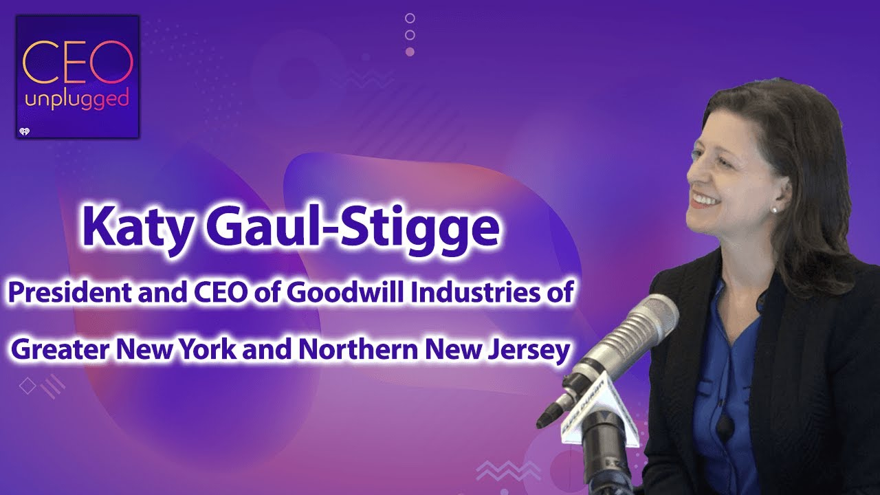 Katy Gaul-Stigge CEO of Goodwill of Greater New York and Northern New Jersey | CEO Unplugged