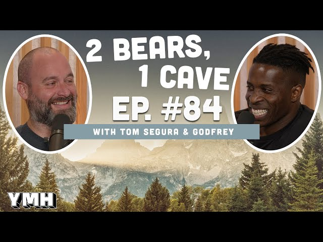Ep. 84 | 2 Bears, 1 Cave w/ Tom Segura & Godfrey