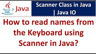 Java Tutorial : Java IO (Scanner class - Read names from Keyboard)