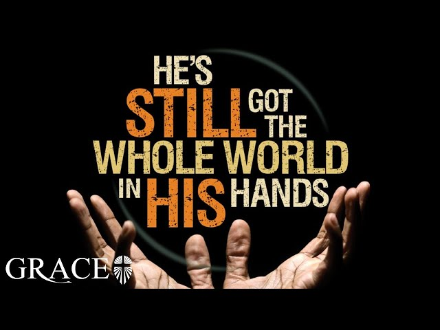 HE'S STILL GOT THE WHOLE WORLD IN HIS HANDS PART 1