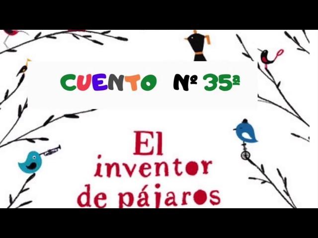 """CUENTO Nº 35 """"el inventor de pájaros"""""""