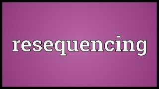 Resequencing Meaning