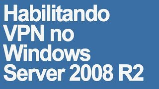 Habilitando a VPN no Windows Server 2008 R2