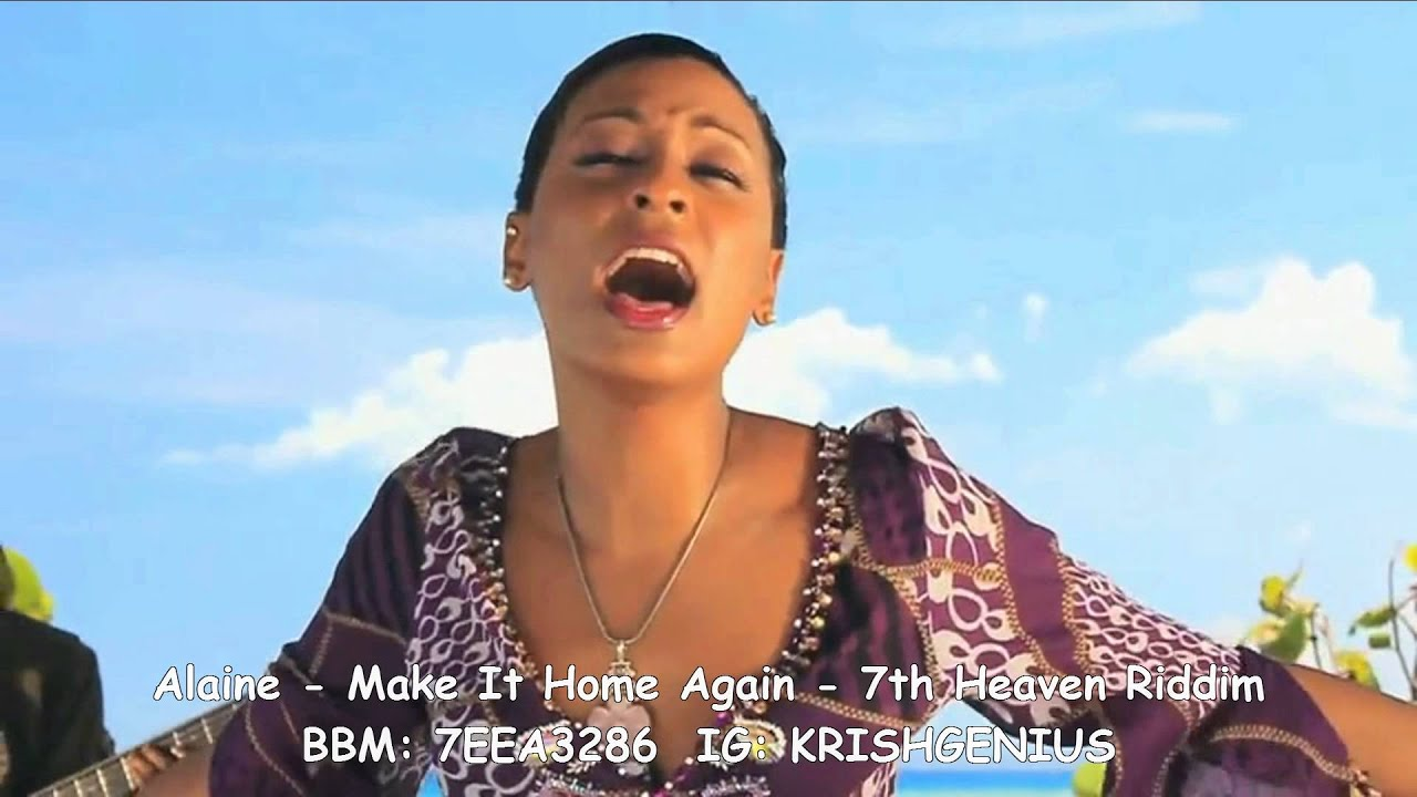 Alaine - Make It Home Again [7th Heaven Riddim] October ...