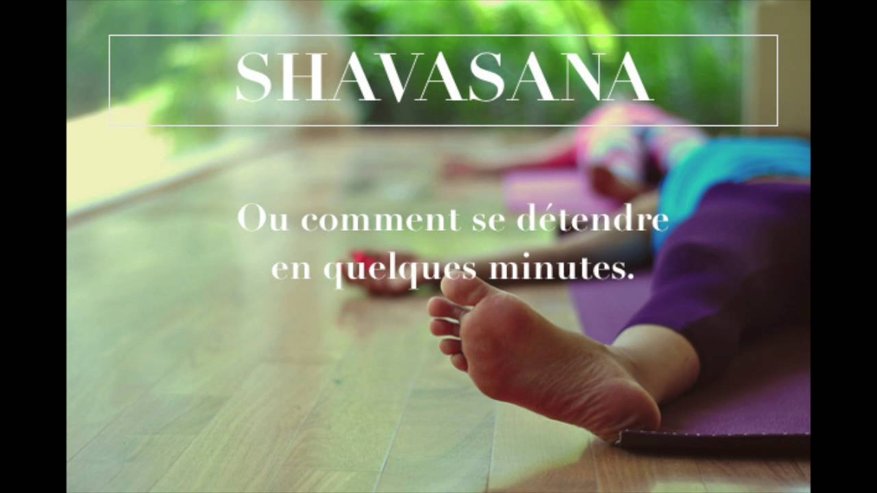 shavasana exercice de relaxation pour se d tendre yoga m ditation yoga videos. Black Bedroom Furniture Sets. Home Design Ideas