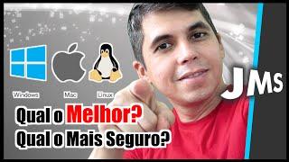 Windows Mac Os ou Linux Qual o Melhor e o mais Seguro ?