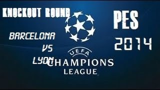 PES 2014 UEFA Champions League Knockout Round Barcelona vs Lyon