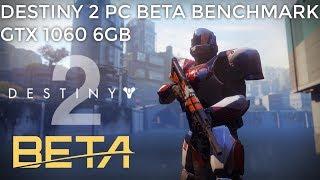 Destiny 2 PC BETA Benchmark GTX 1060 6GB 1080P