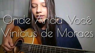 Baixar Onde Anda Você - Vinicius de Moraes | Beatriz Marques (cover)