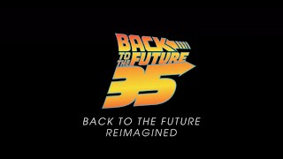 Back to the Future: Reimagined (35th Anniversary Celebration)
