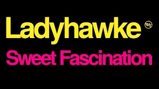 Ladyhawke | Sweet Fascination | Official Lyric Video