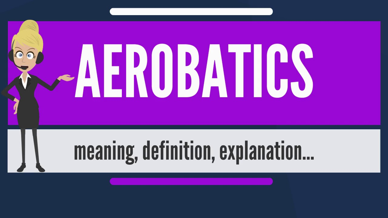 What Is AEROBATICS? What Does AEROBATICS Mean? AEROBATICS Meaning,  Definition U0026 Explanation