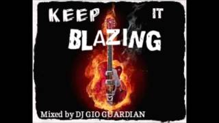 KEEP IT BLAZING MIX by DJ GIO GUARDIAN SOUND {DANCEHALL 2013/2014}