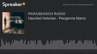 Haunted histories - Pengenna Manor