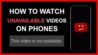 How to watch UNAVAILABLE VIDEOS on PHONES