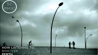 "Bon Iver - ""Perth"" (Schoolcraft Remix)"