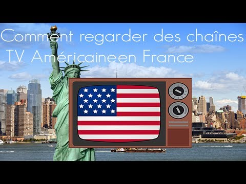 Comment regarder des  chaînes TV Américaine en France