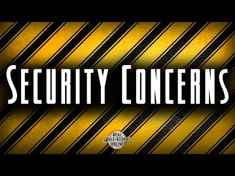 Security Concerns | Ghost Stories, Paranormal, Supernatural, Hauntings, Horror
