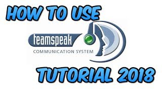 *UPDATED* HOW TO USE TEAMSPEAK 3 CLIENT TUTORIAL 2018