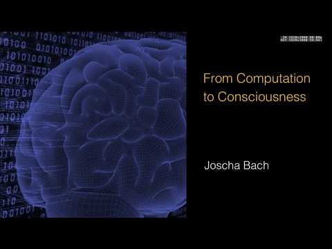 Joscha Bach - From Computation to Consciousness