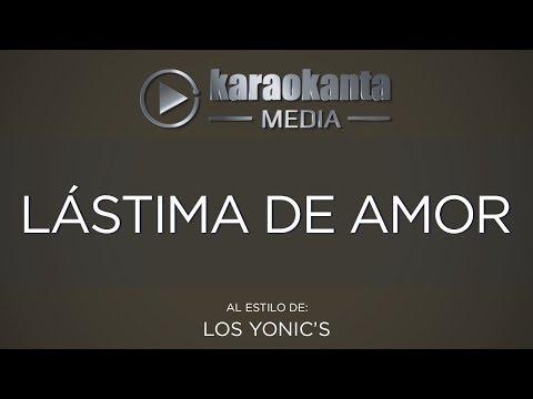 Karaokanta - Los Yonic´s - Lástima De Amor