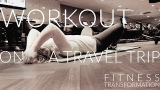 #FITLESSONS: HOW TO WORKOUT ON A TRAVEL TRIP - My Transformation