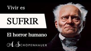 VIVIR es SUFRIR (Arthur Schopenhauer) - ¿Por qué la VOLUNTAD nos condena al SUFRIMIENTO?
