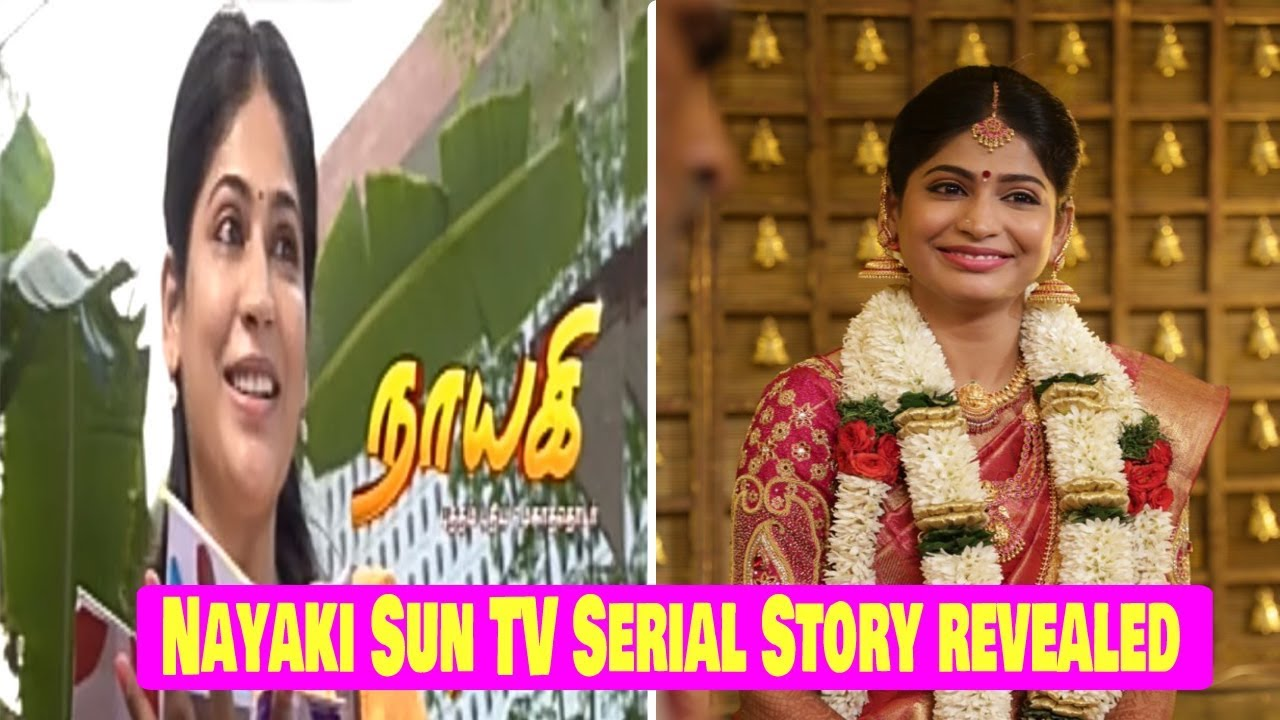Nayaki Sun Tv Serial Story Revealed | Nayaki Sun Tv Serial