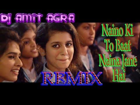 Naino Ki To Baat Naina Jane Hai    💘💘💘 Mix    Dj Amit Agra    Flp Link In Description