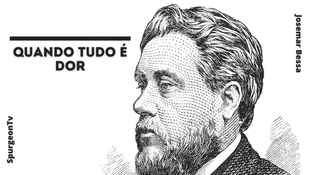 Quando tudo é dor | C. H. Spurgeon ( 1834 - 1892 )
