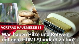 Hausmesse 2018 | Was haben Pilze und Rotwein mit dem HDMI Standard zu tun?