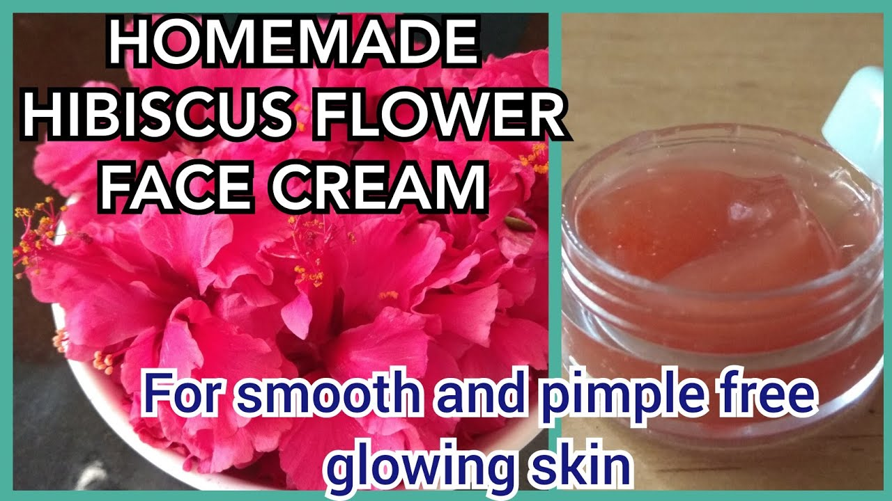 Homemade Hibiscus Flower Face Cream Smooth And Pimple Free Glowing Skin Skin Whitening Face Cream