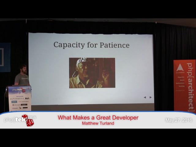 What Makes a Great Developer — Matthew Turland — php[tek] 2016