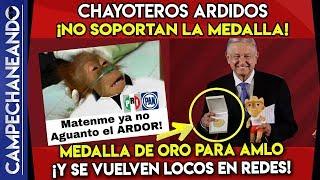 CHAYOTEROS ¡NO SOPORTAN LA MEDALLA DE AMLO! ¡ARDOR AL MIL!