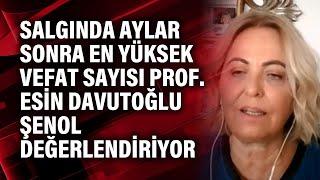 Salgında aylar sonra en yüksek vefat sayısı Prof. Esin Davutoğlu Şenol değerlend
