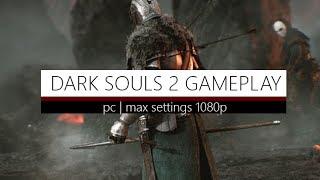 Dark Souls 2   PC Gameplay   1080p Max Settings