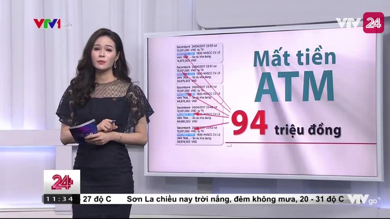 Mất 94 Triệu Đồng Trong Thẻ ATM Tại Nơi Cách Chủ Thẻ Cả Nghìn Cây Số – Tin Tức VTV24