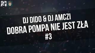 Dobra Pompa Nie Jest Zła #3 | Dj Dido & Dj Amczi