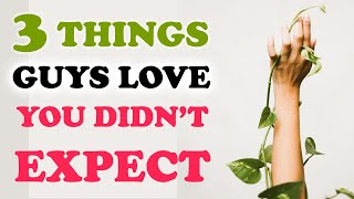 3 Things Guys Love That You Didn't Expect