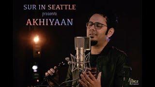 Sur in Seattle Original - Akhiyaan Ft. Geetesh Iyer