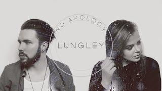 Lungley •• No Apology
